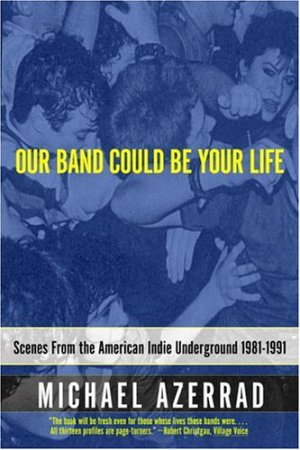 Our_Band_Could_Be_Your_Life_book_cover