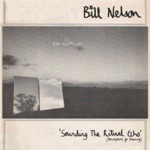 Bill_Nelson___Sounding_The_Ritual_Echo__