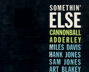 Cannonball Adderley: Somethin' Else (Blue Note/Universal)
