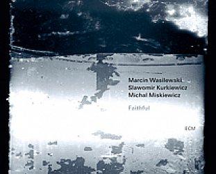 BEST OF ELSEWHERE 2011 Marcin Wasilewski Trio: Faithful (ECM/Ode)
