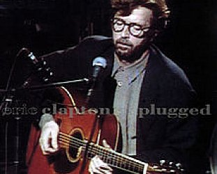 THE BARGAIN BUY: Eric Clapton; Unplugged Deluxe + DVD (Warners)