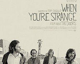 WHEN YOU'RE STRANGE; A FILM ABOUT THE DOORS, a doco by TOM DICILLO (Madman DVD)