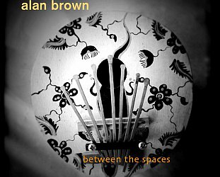 Alan Brown: Between the Spaces (Ode)