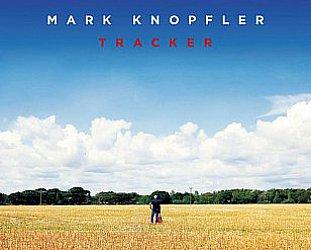 THE BARGAIN BUY: Mark Knopfler; Tracker