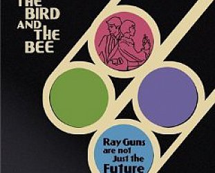 The Bird and the Bee: Ray Guns Are Just Not the Future (Blue Note)