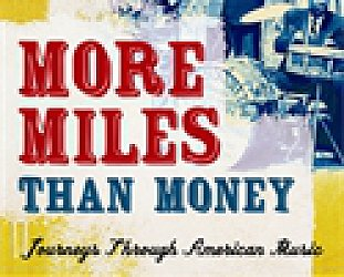 MORE MILES THAN MONEY: JOURNEYS THROUGH AMERICAN MUSIC by GARTH CARTWRIGHT