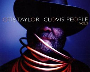 Otis Taylor: Clovis People Vol 3 (Telarc)