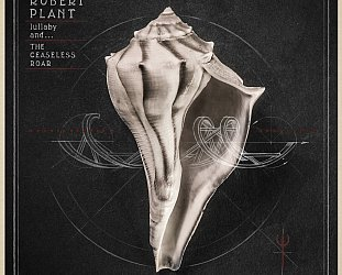 Robert Plant and the Sensational Space Shifters: Lullaby and the Ceaseless Roar (Warners)