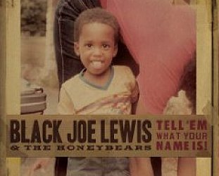 Black Joe Lewis and the Honeybears: Tell 'Em What Your Name Is! (Universal)