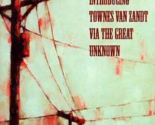 Various Artists: Introducing Townes Van Zandt via the Great Unknown (For the Sake of the Song)