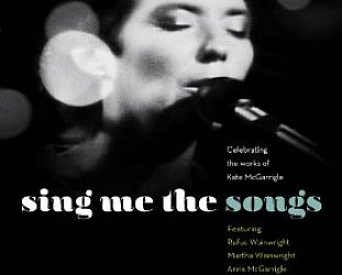 Various Artists: Sing Me the Songs; Celebrating the Works of Kate McGarrigle (Nonesuch/Warners)