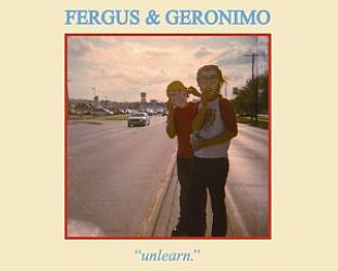 Fergus and Geronimo: Unlearn (Hardly Art)