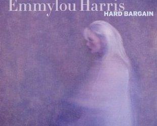 Emmylou Harris: Hard Bargain (Nonesuch)