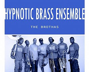 HYPNOTIC BRASS ENSEMBLE INTERVIEWED (2012): All in the family