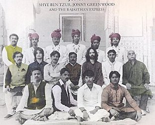 Shye Ben Tzur, Jonny Greenwood and the Rajasthan Express: Junun (Nonesuch/Warners)