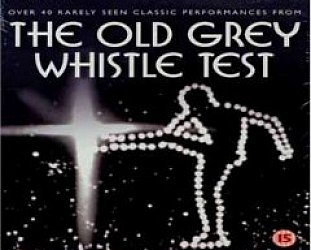 THE OLD GREY WHISTLE TEST DVD REVIEWED (2007)
