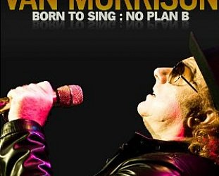 Van Morrison: Born to Sing; No Plan B (Exile)