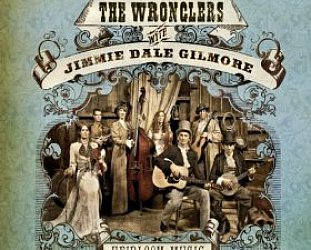 The Wronglers with Jimmie Dale Gilmore: Heirloom Music (Neanderthal)