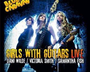 Dani Wilde/Victoria Smith/Samantha Fish: Girls with Guitars Live (Ruf/Yellow Eye)