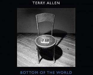 Terry Allen: Bottom of the World (Allen/Southbound)