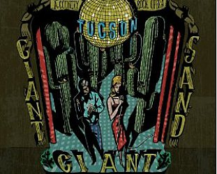Giant Giant Sand: Tucson (Fire/Southbound)
