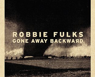 Robbie Fulks: Gone Away Backwards (Bloodshot/Southbound)