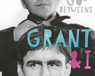 GRANT & I: INSIDE AND OUTSIDE THE GO-BETWEENS by ROBERT FORSTER