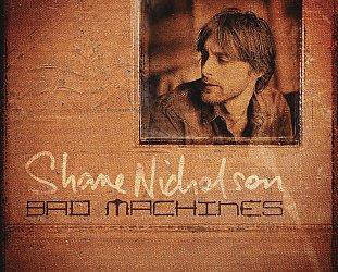 Shane Nicholson: Bad Machines (Liberation)