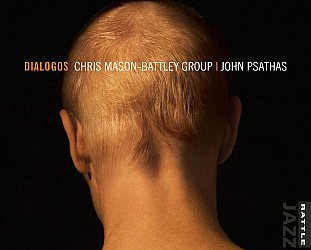 ONE WE MISSED: Chris Mason-Battley Group/John Psathas; Dialogos (Rattle Jazz)