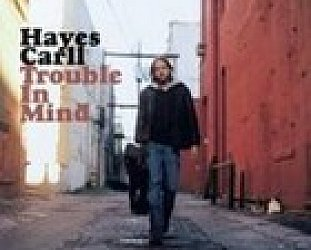 BEST OF ELSEWHERE 2008:  Hayes Carll: Trouble in Mind (Lost Highway)