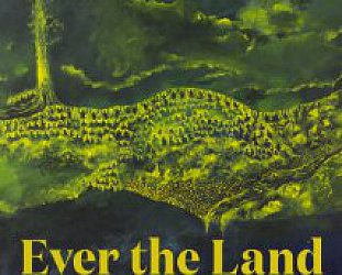 EVER THE LAND, a doco by SARAH GROHNERT