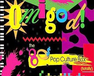 LIKE, OMIGOD! THE 80'S POP CULTURE BOX (TOTALLY) (Rhino box set)