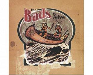 The Bads: So Alive (Mana/Warners)