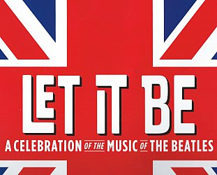 Let It Be; A Beatles Celebration, Civic Theatre, Auckland, March 26 2015