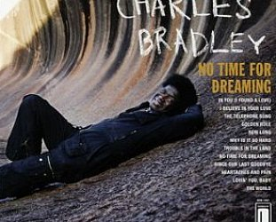 BEST OF ELSEWHERE 2011 Charles Bradley: No Time for Dreaming (Daptone)