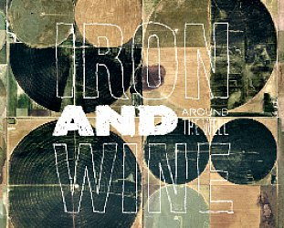 Iron and Wine: Around the Well (SubPop/Rhythmethod)