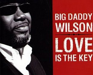 Big Daddy Wilson: Love is the Key (Ruf/Yellow Eye)