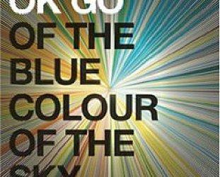 OK Go: Of the Blue Colour of the Sky (Capitol)