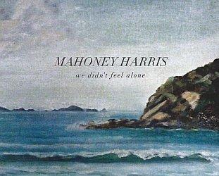 Mahoney Harris: We Didn't Feel Alone (mahoneyharris)