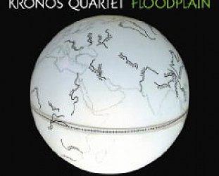 Kronos Quartet: Floodplain (Nonesuch/Warners)