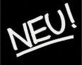 NEU!: NEU! (1971) NEU!2 (1973) NEU! '75 (1975)