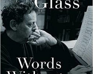 WORDS WITHOUT MUSIC, a memoir by PHILIP GLASS