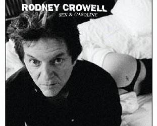 Rodney Crowell: Sex and Gasoline (Shock)