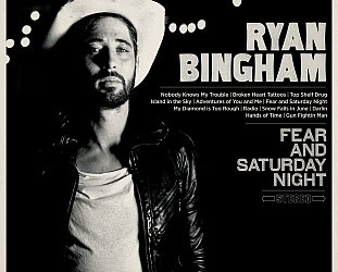 Ryan Bingham: Fear and Saturday Night (Universal)