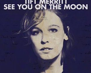 Tift Merritt: See You on The Moon (Concord)