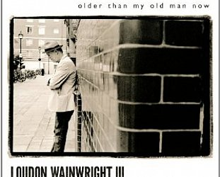 Loudon Wainwright III: Older Than My Old Man Now (Proper)