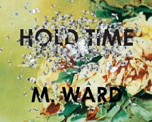 BEST OF ELSEWHERE 2009 M Ward: Hold Time (4AD)