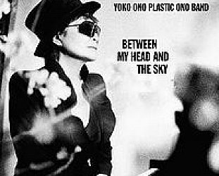Yoko Ono Plastic Ono Band: Between My Head and the Sky (Chimera/Rhythmethod)
