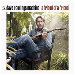 Dave Rawlings Machine: A Friend of a Friend (Acony)
