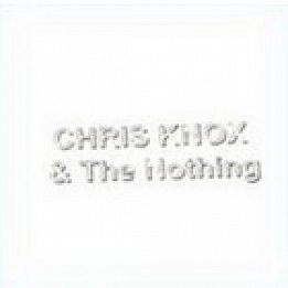 Chris Knox and the Nothing (Major Label/Rhythmethod)